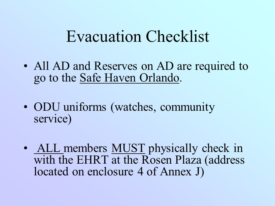 Evacuation Checklist All AD and Reserves on AD are required to go to the Safe Haven Orlando. ODU uniforms (watches, community service)