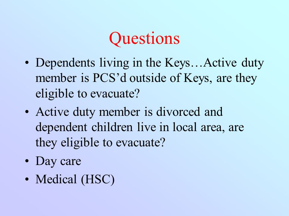 Questions Dependents living in the Keys…Active duty member is PCS'd outside of Keys, are they eligible to evacuate