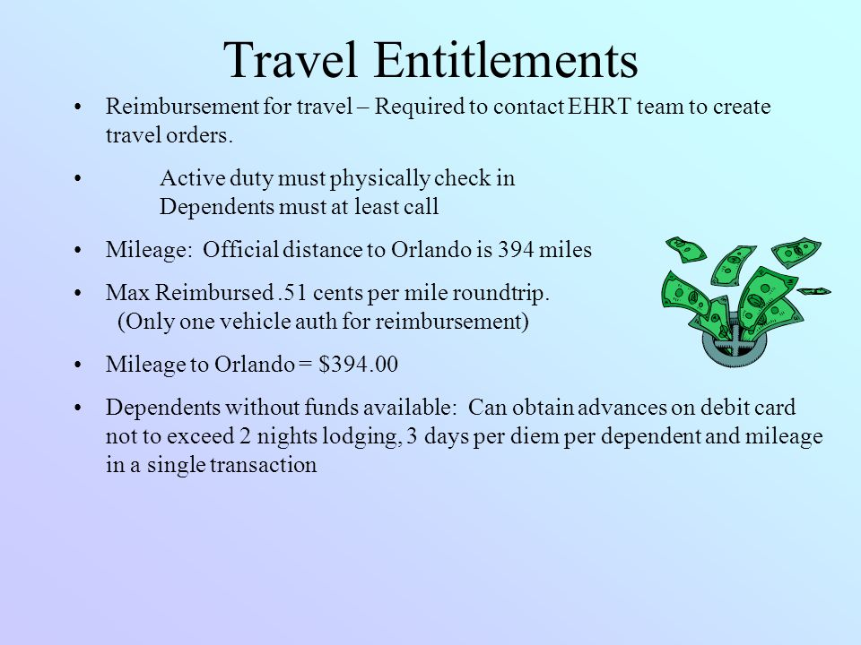 Travel Entitlements Reimbursement for travel – Required to contact EHRT team to create travel orders.