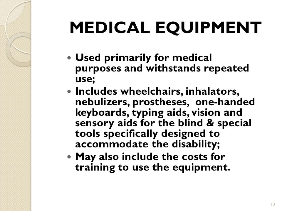 MEDICAL EQUIPMENT Used primarily for medical purposes and withstands repeated use;