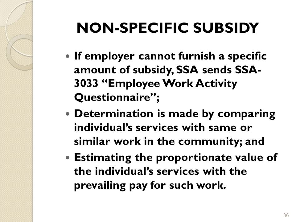 NON-SPECIFIC SUBSIDY If employer cannot furnish a specific amount of subsidy, SSA sends SSA- 3033 Employee Work Activity Questionnaire ;