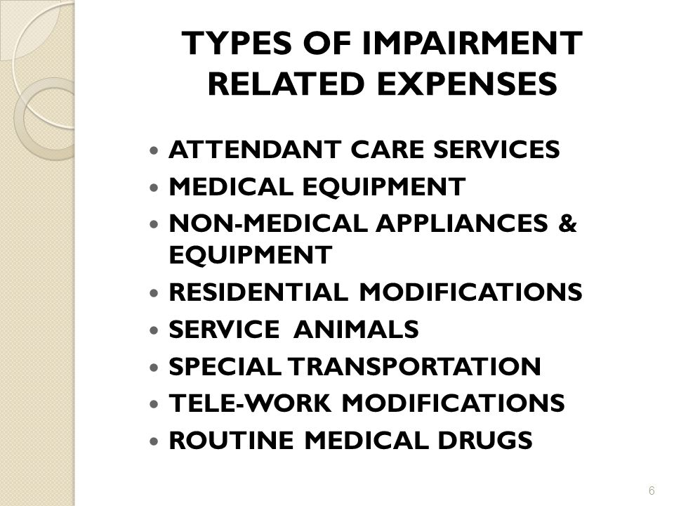 TYPES OF IMPAIRMENT RELATED EXPENSES
