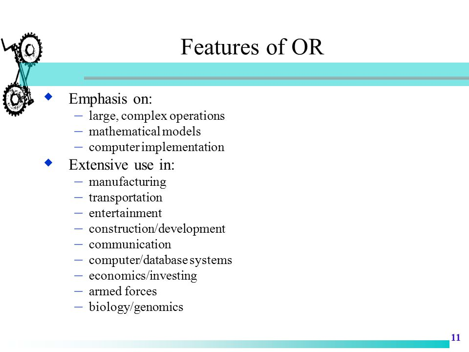 Features of OR Emphasis on: Extensive use in: