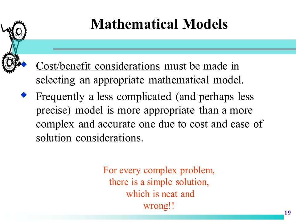 Mathematical Models Cost/benefit considerations must be made in selecting an appropriate mathematical model.