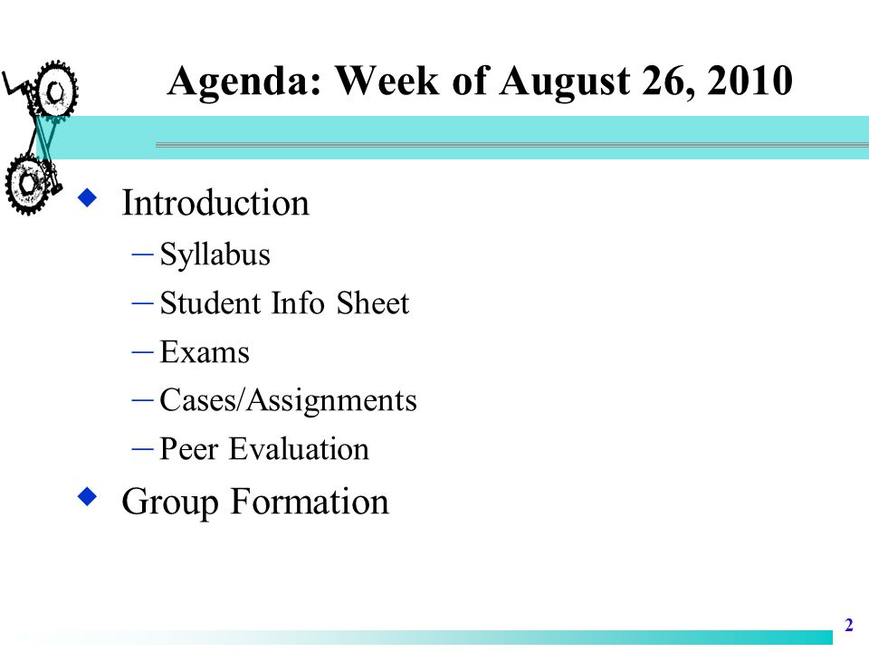 Agenda: Week of August 26, 2010 Introduction Group Formation Syllabus