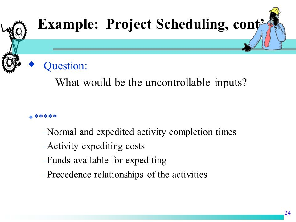 Example: Project Scheduling, cont'
