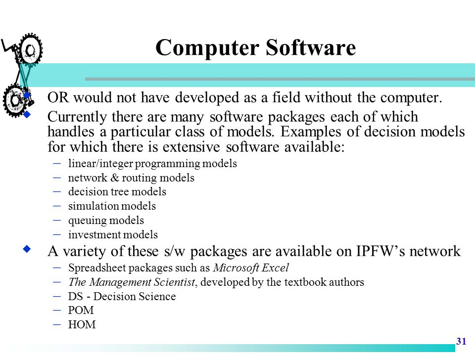 Computer Software OR would not have developed as a field without the computer.