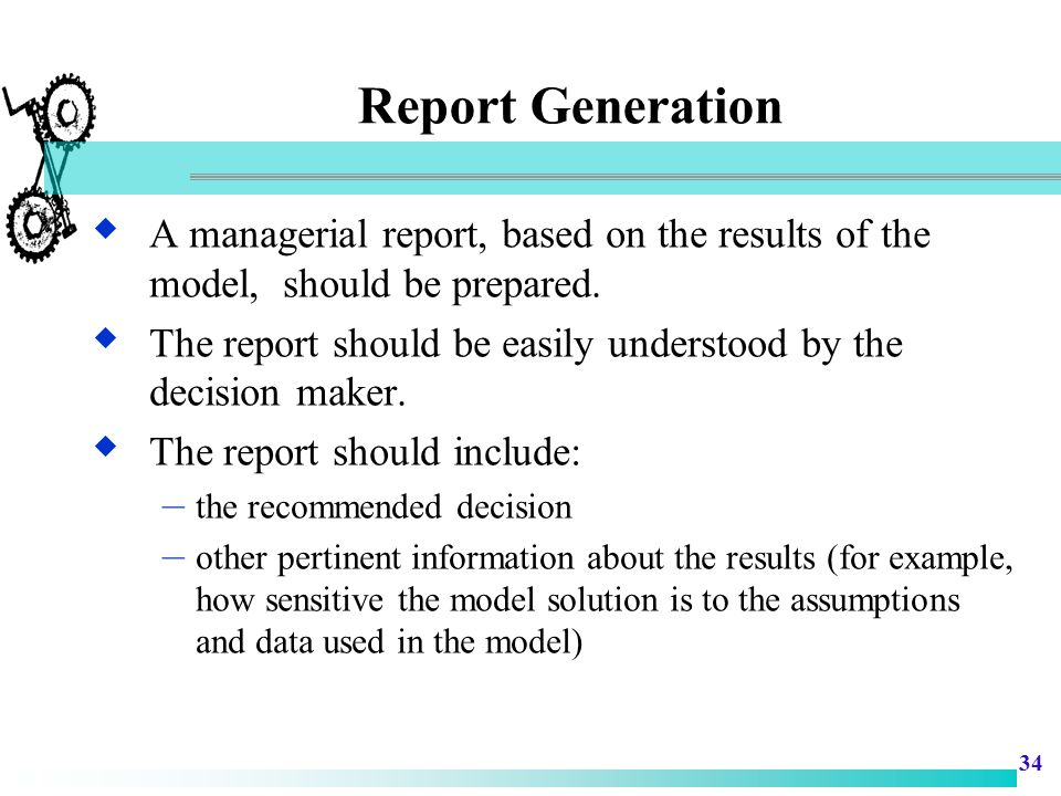 Report Generation A managerial report, based on the results of the model, should be prepared.