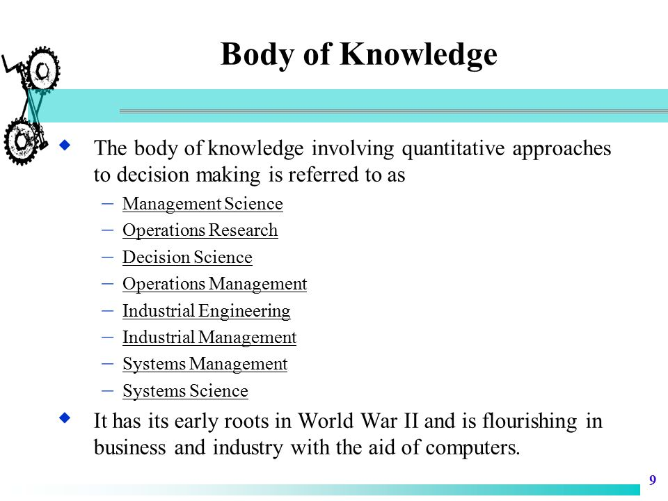 Body of Knowledge The body of knowledge involving quantitative approaches to decision making is referred to as.