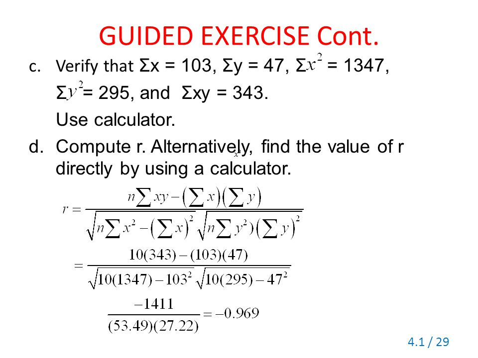 GUIDED EXERCISE Cont. Verify that Σx = 103, Σy = 47, Σ = 1347,