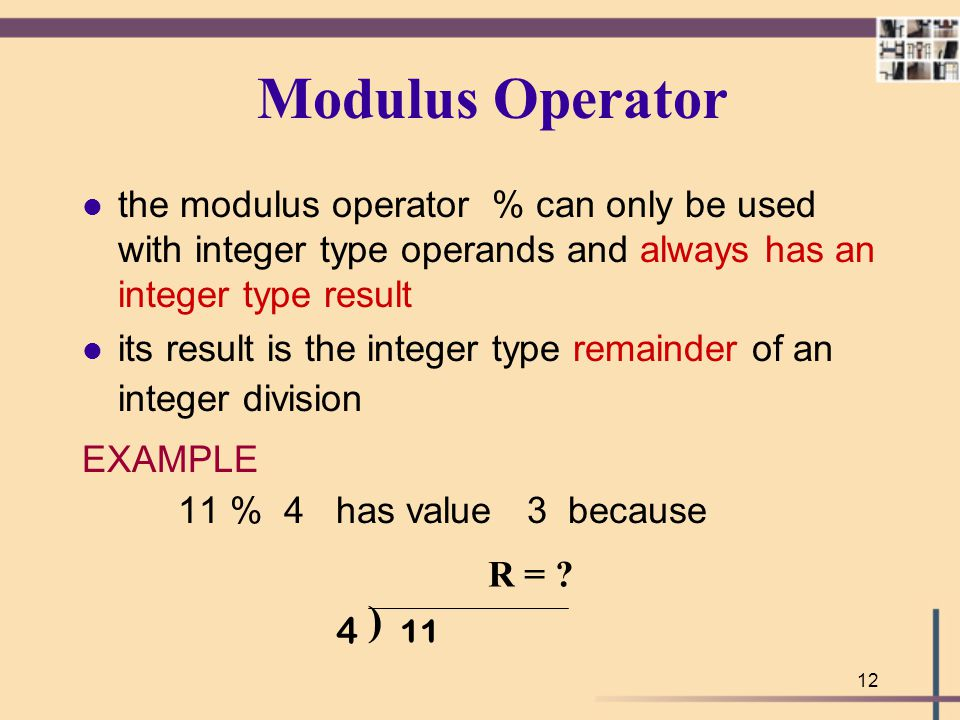 Modulus Operator the modulus operator % can only be used with integer type operands and always has an integer type result.