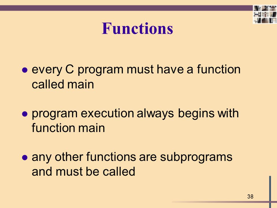 Functions every C program must have a function called main