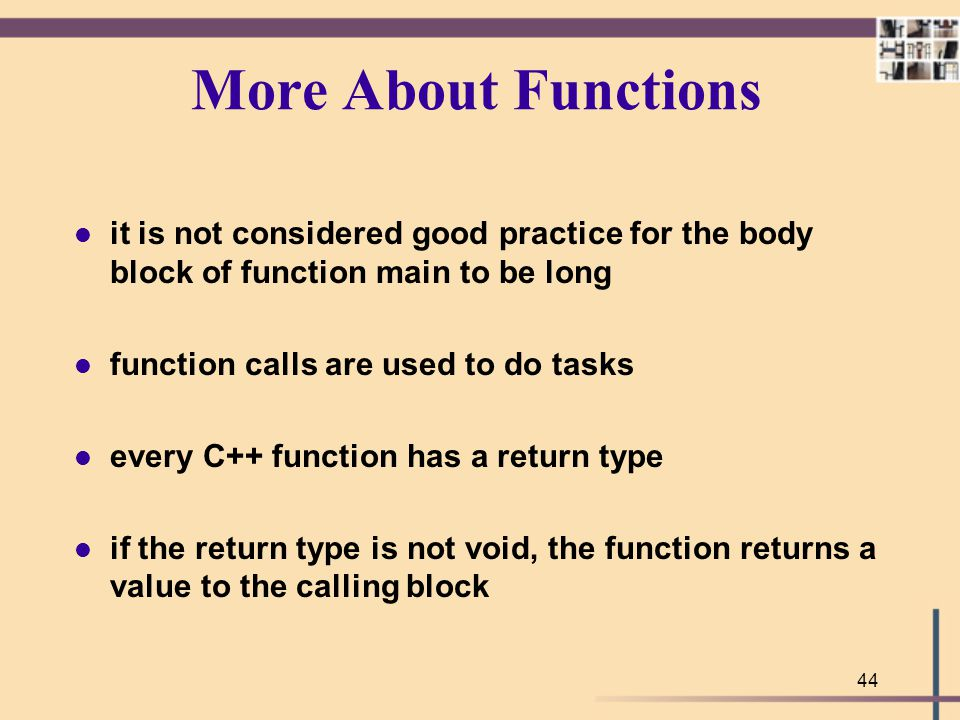 More About Functions it is not considered good practice for the body block of function main to be long.
