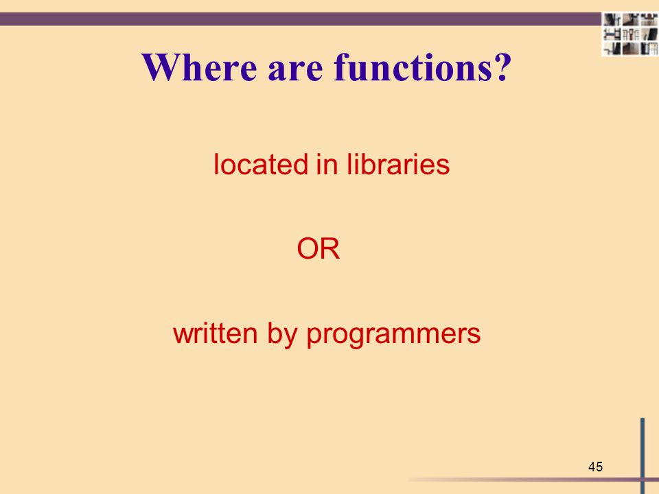 Where are functions located in libraries OR written by programmers