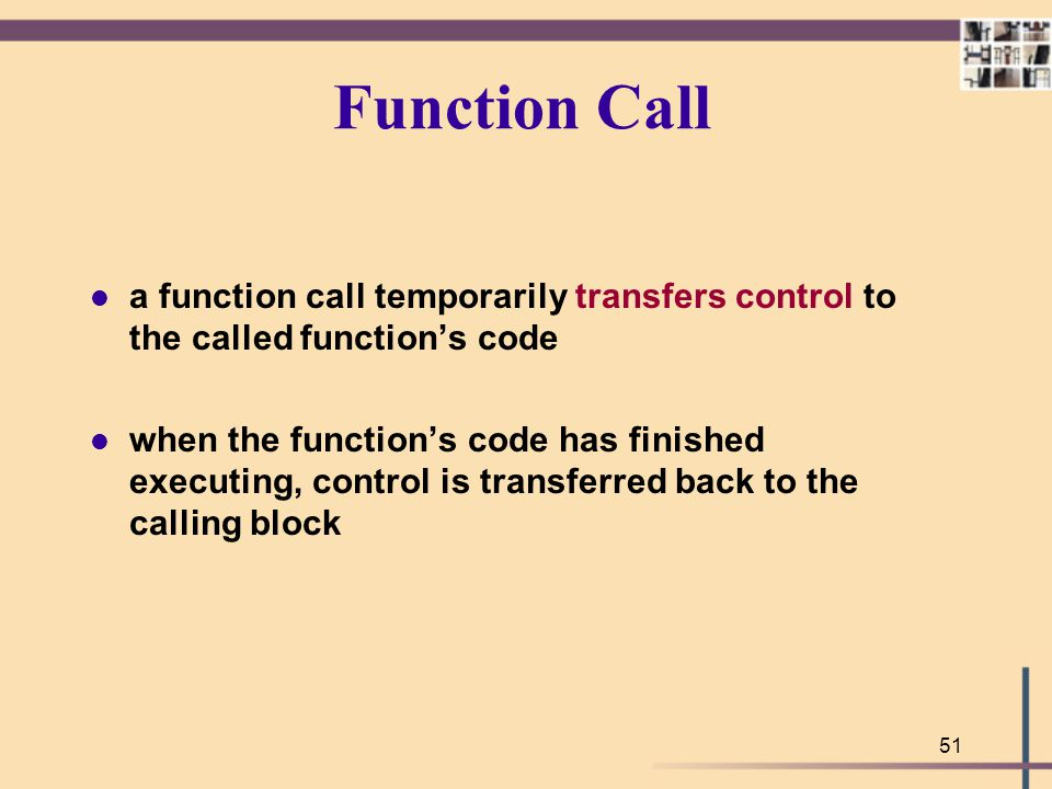 Function Call a function call temporarily transfers control to the called function's code.