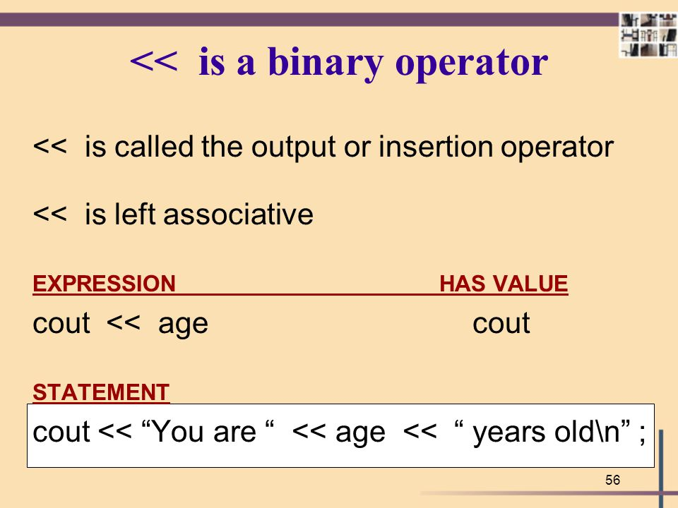 << is a binary operator
