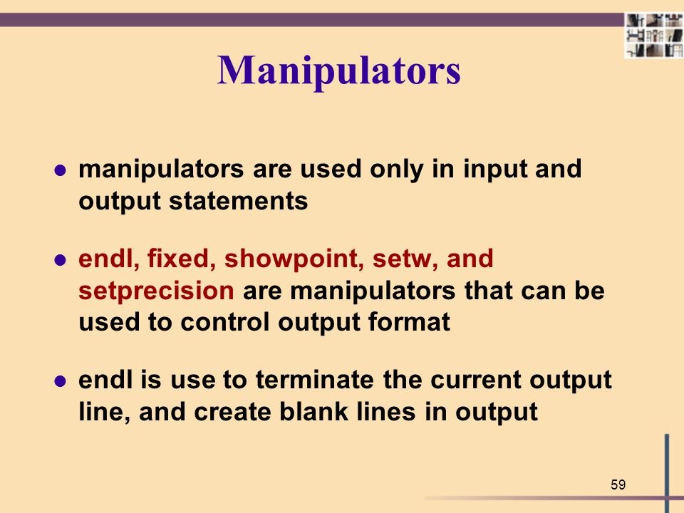 Manipulators manipulators are used only in input and output statements