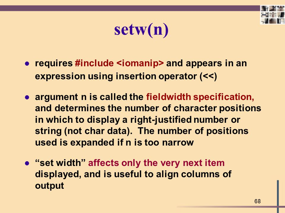 setw(n) requires #include <iomanip> and appears in an expression using insertion operator (<<)