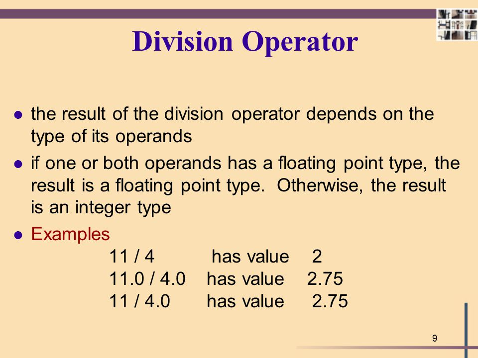 Division Operator the result of the division operator depends on the type of its operands.
