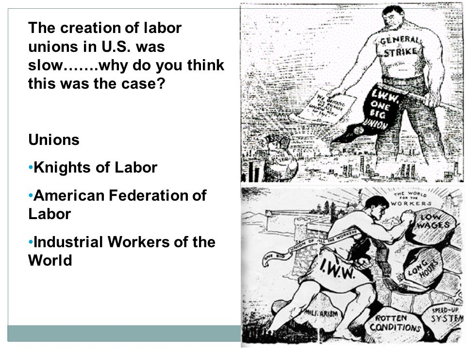 The creation of labor unions in U. S. was slow……