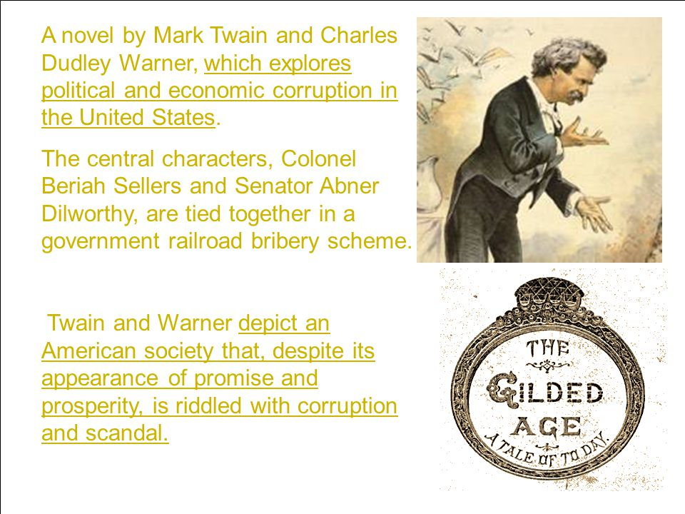 A novel by Mark Twain and Charles Dudley Warner, which explores political and economic corruption in the United States.