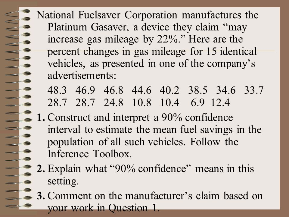 National Fuelsaver Corporation manufactures the Platinum Gasaver, a device they claim may increase gas mileage by 22%. Here are the percent changes in gas mileage for 15 identical vehicles, as presented in one of the company's advertisements: