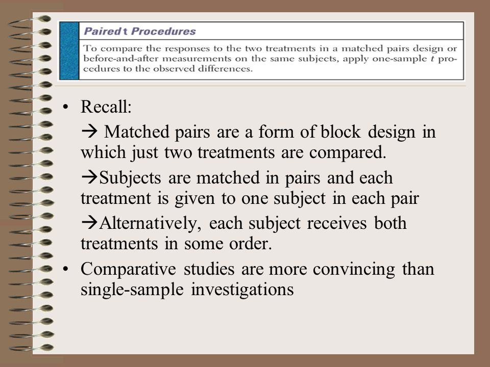 Recall:  Matched pairs are a form of block design in which just two treatments are compared.