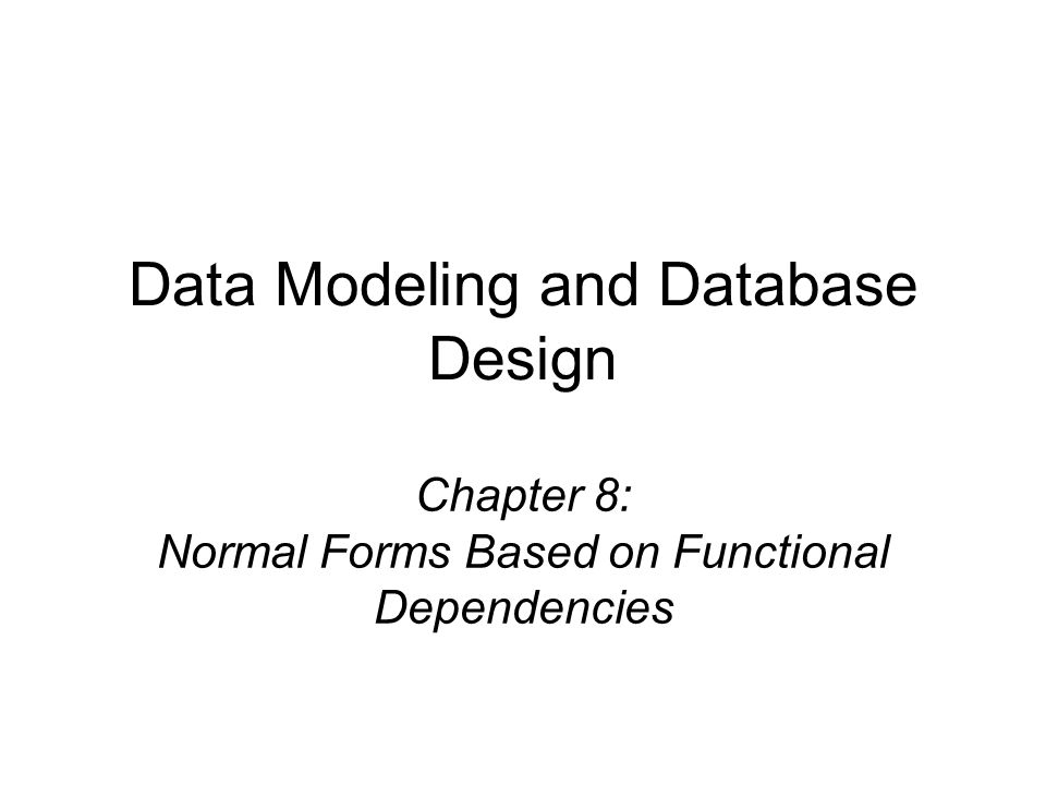 Chapter 8: Normal Forms Based on Functional Dependencies