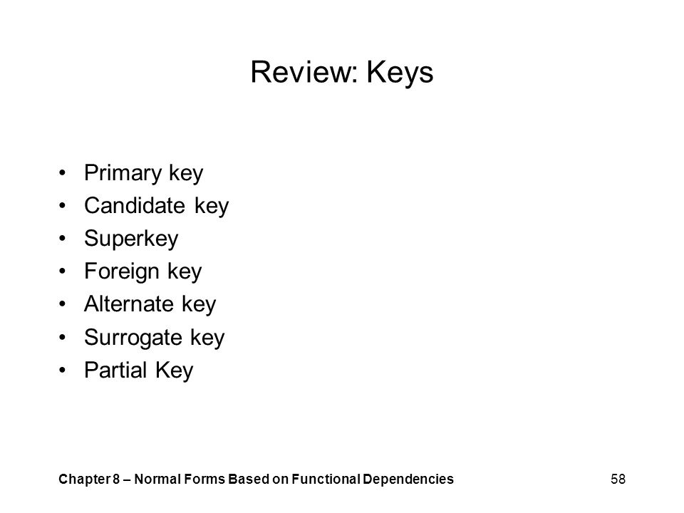 Review: Keys Primary key Candidate key Superkey Foreign key