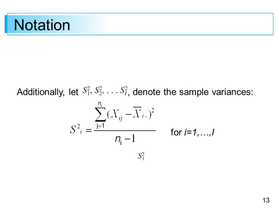 Notation Additionally, let , denote the sample variances: for i=1,…,I