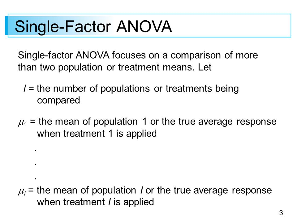 Single-Factor ANOVA Single-factor ANOVA focuses on a comparison of more than two population or treatment means. Let.