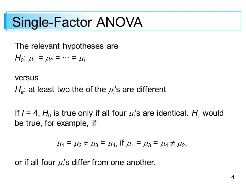 Single-Factor ANOVA The relevant hypotheses are H0: 1 = 2 = ··· = I