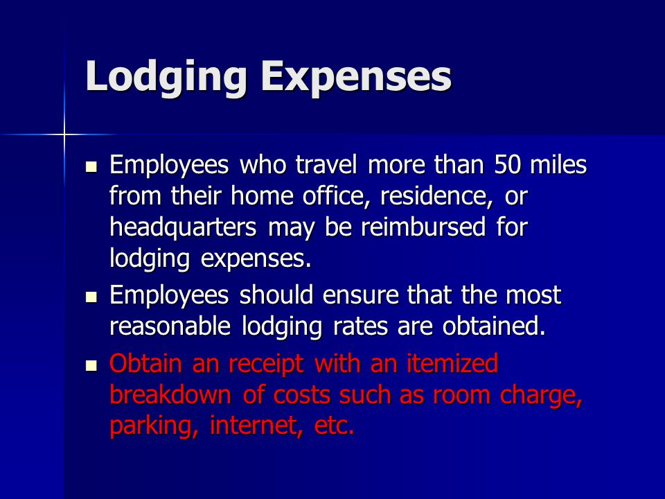 Lodging Expenses Employees who travel more than 50 miles from their home office, residence, or headquarters may be reimbursed for lodging expenses.