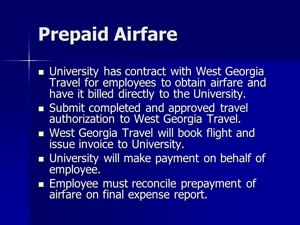 Prepaid Airfare University has contract with West Georgia Travel for employees to obtain airfare and have it billed directly to the University.