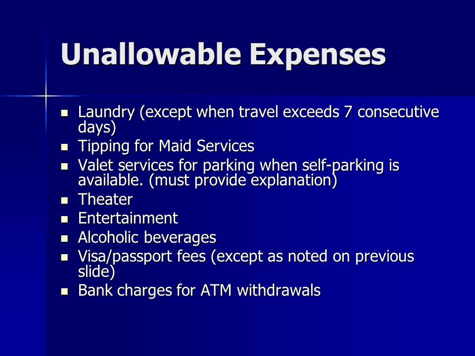 Unallowable Expenses Laundry (except when travel exceeds 7 consecutive days) Tipping for Maid Services.