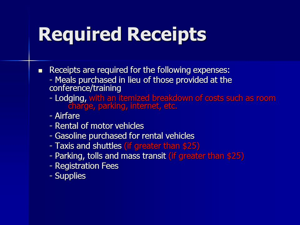 Required Receipts Receipts are required for the following expenses:
