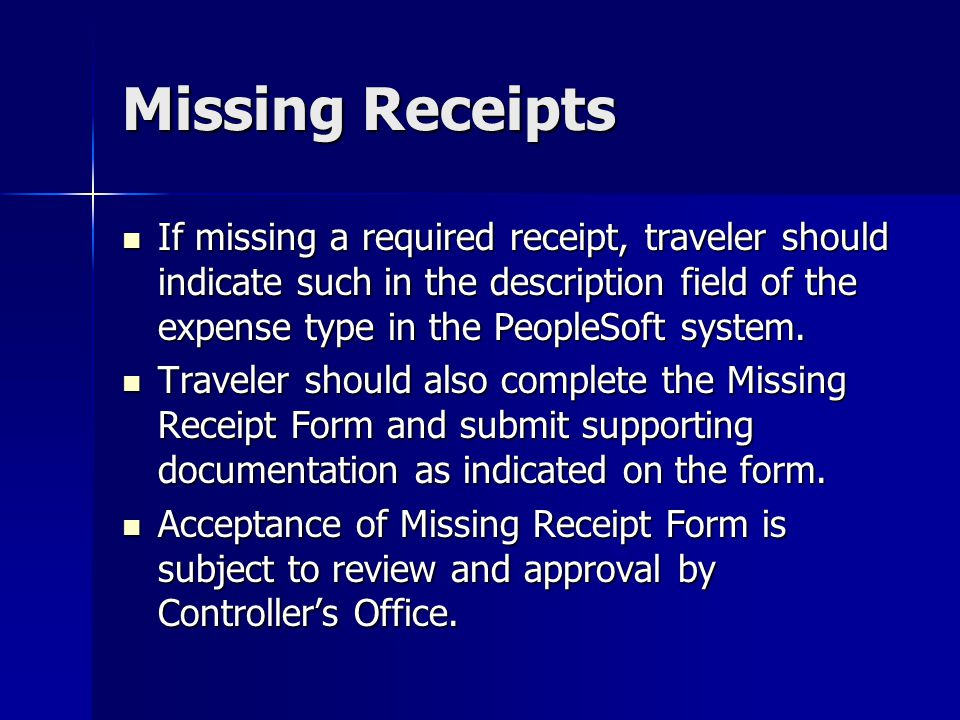 Missing Receipts If missing a required receipt, traveler should indicate such in the description field of the expense type in the PeopleSoft system.