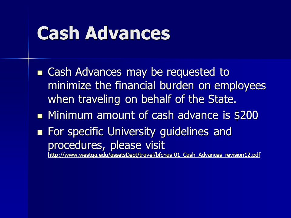 Cash Advances Cash Advances may be requested to minimize the financial burden on employees when traveling on behalf of the State.