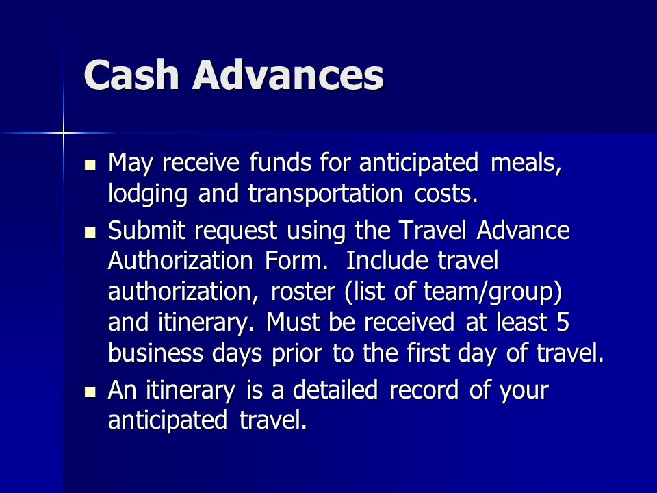 Cash Advances May receive funds for anticipated meals, lodging and transportation costs.