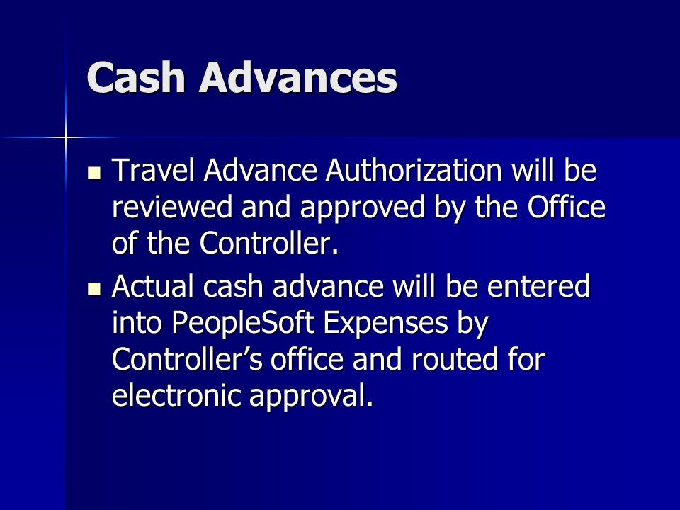 Cash Advances Travel Advance Authorization will be reviewed and approved by the Office of the Controller.