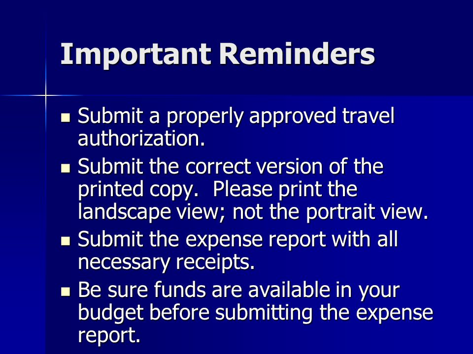 Important Reminders Submit a properly approved travel authorization.