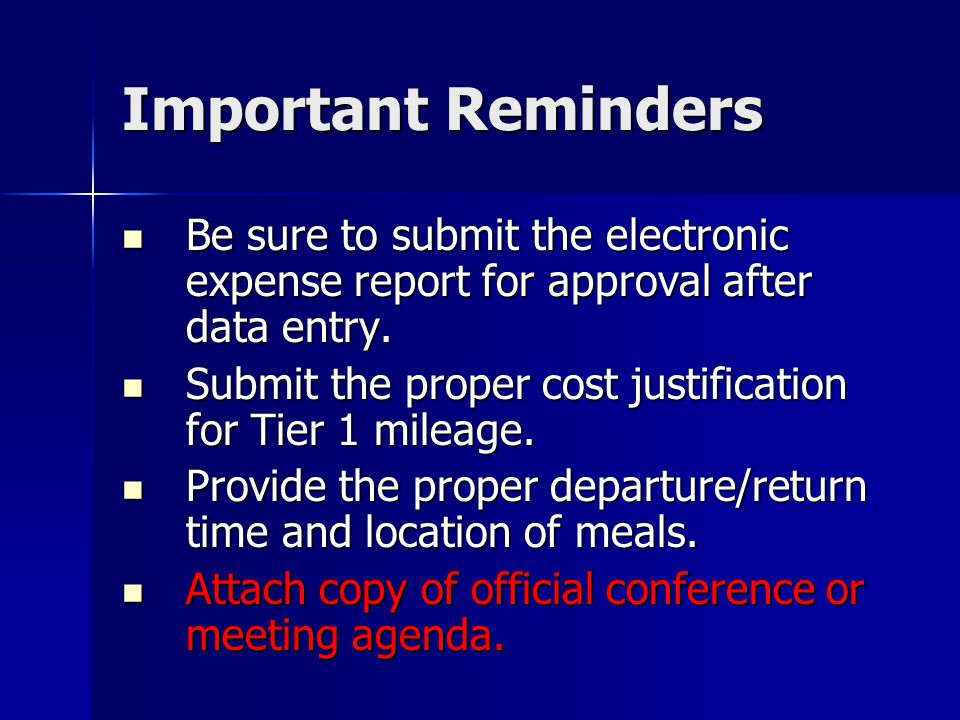 Important Reminders Be sure to submit the electronic expense report for approval after data entry.