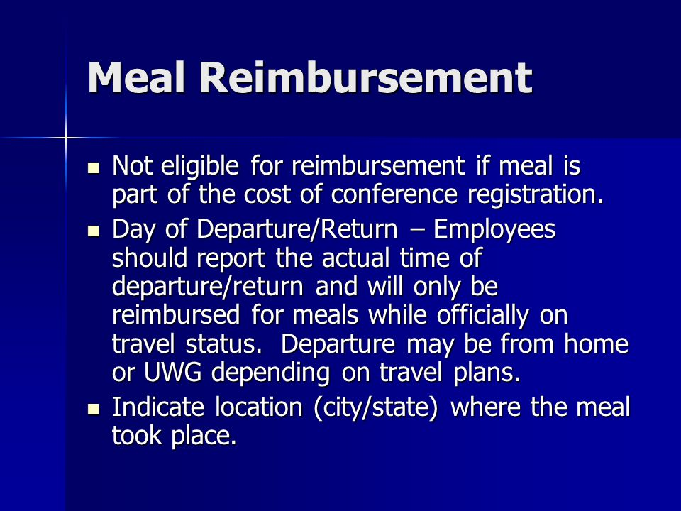 Meal Reimbursement Not eligible for reimbursement if meal is part of the cost of conference registration.