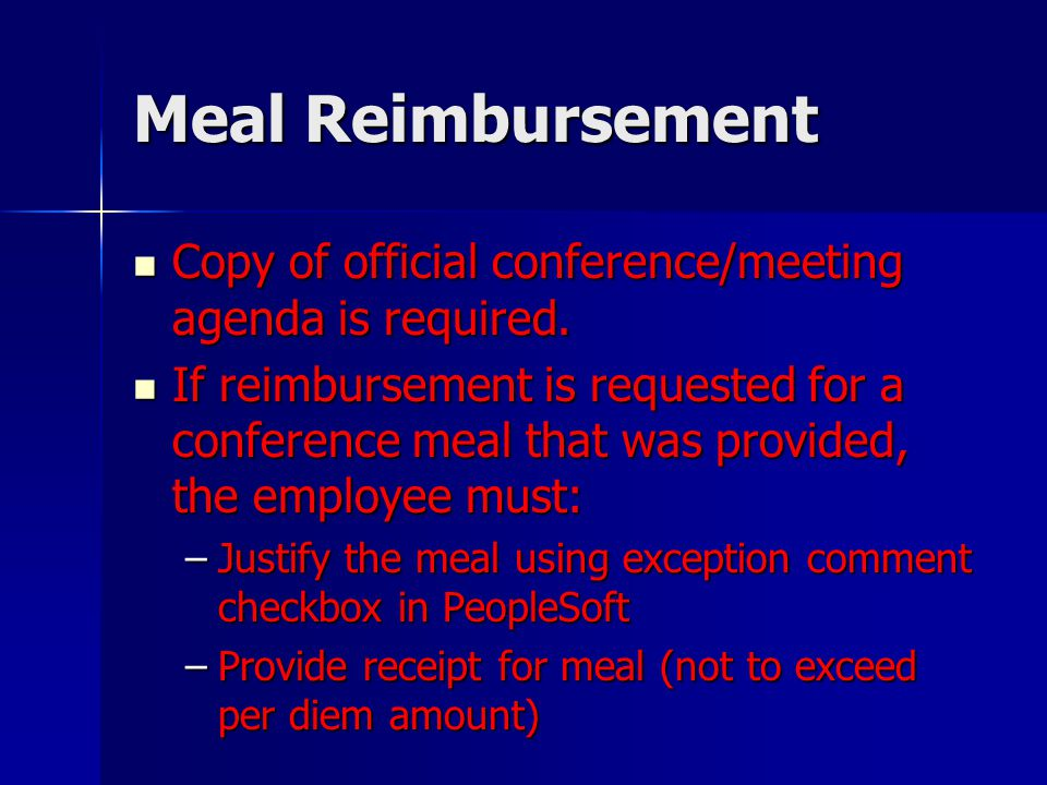 Meal Reimbursement Copy of official conference/meeting agenda is required.
