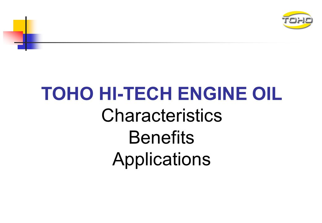 TOHO HI-TECH ENGINE OIL Characteristics Benefits Applications