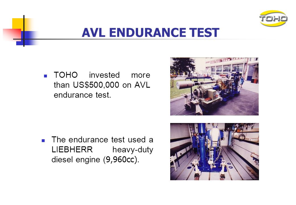 AVL ENDURANCE TEST TOHO invested more than US$500,000 on AVL endurance test.