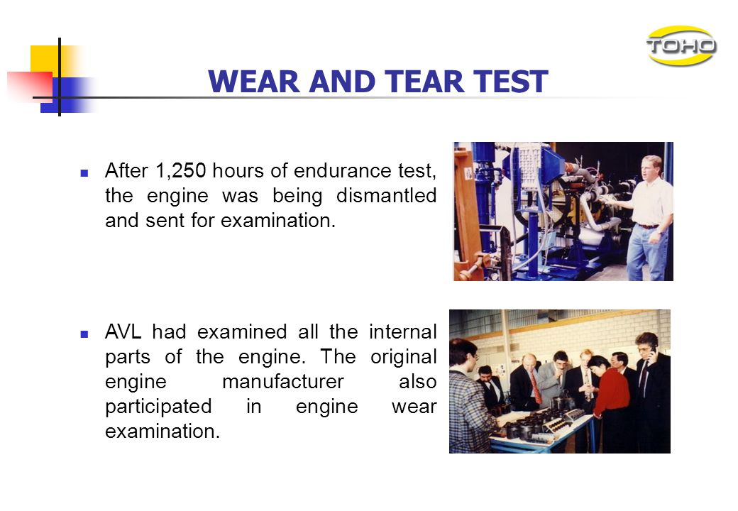 WEAR AND TEAR TEST After 1,250 hours of endurance test, the engine was being dismantled and sent for examination.