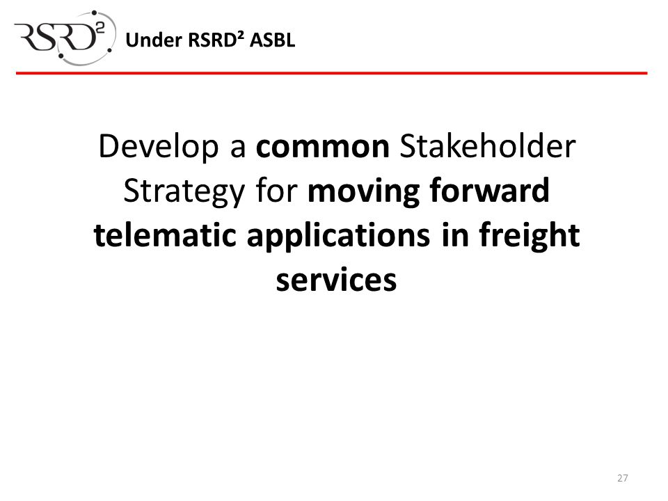 Under RSRD² ASBL Develop a common Stakeholder Strategy for moving forward telematic applications in freight services.