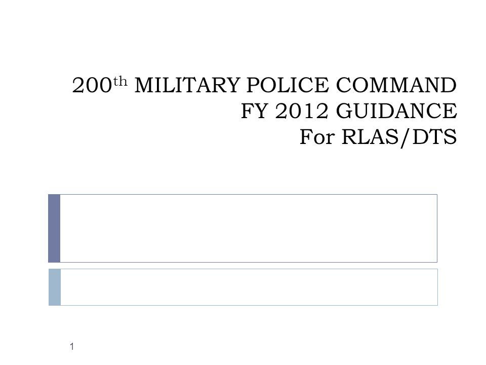 200th MILITARY POLICE COMMAND FY 2012 GUIDANCE For RLAS/DTS