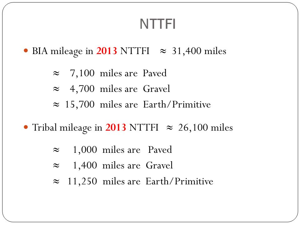 NTTFI BIA mileage in 2013 NTTFI ≈ 31,400 miles ≈ 7,100 miles are Paved